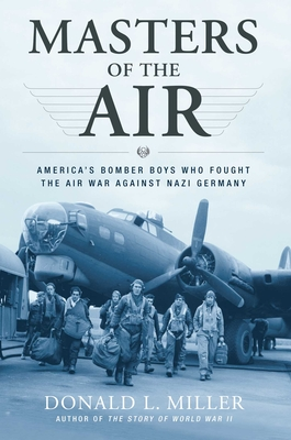 Masters of the Air: America's Bomber Boys Who Fought the Air War Against Nazi Germany - Miller, Donald L