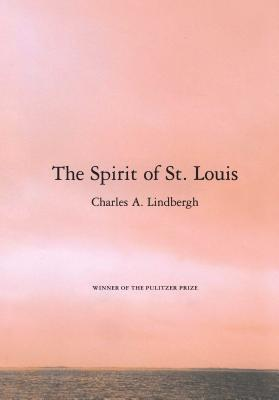 The Spirit of St. Louis - Lindbergh, Charles A