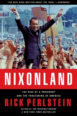 Nixonland: The Rise of a President and the Fracturing of America - Perlstein, Rick