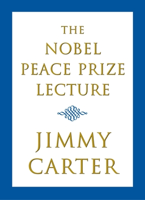 The Nobel Peace Prize Lecture - Carter, Jimmy