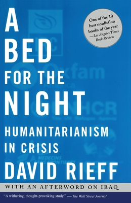 A Bed for the Night: Humanitarianism in Crisis - Rieff, David