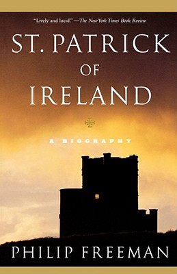 St. Patrick of Ireland: A Biography - Freeman, Philip
