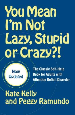 You Mean I'm Not Lazy, Stupid, or Crazy?!: The Classic Self-Help Book for Adults with Attention Deficit Disorder - Kelly, Kate, and Ramundo, Peggy, and Hallowell, Ned (Foreword by)