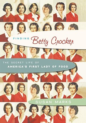 Finding Betty Crocker: The Secret Life of America's First Lady of Food - Marks, Susan