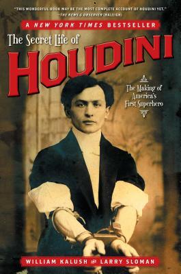 The Secret Life of Houdini: The Making of America's First Superhero - Kalush, William, and Sloman, Larry