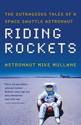 Riding Rockets: The Outrageous Tales of a Space Shuttle Astronaut - Mullane, Mike