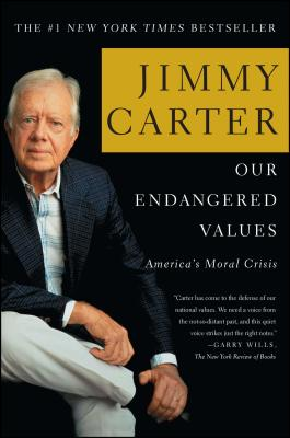 Our Endangered Values: America's Moral Crisis - Carter, Jimmy