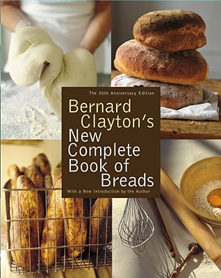 Bernard Clayton's New Complete Book of Breads - Clayton, Bernard, Jr.