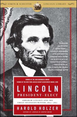 Lincoln President-Elect: Abraham Lincoln and the Great Secession Winter 1860-1861 - Holzer, Harold