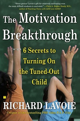 The Motivation Breakthrough: 6 Secrets to Turning on the Tuned-Out Child - Lavoie, Richard