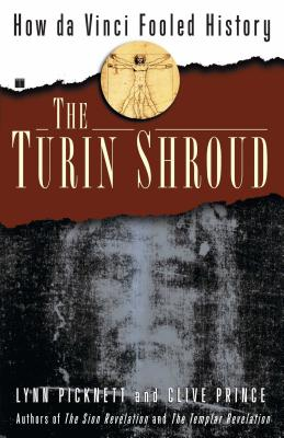 The Turin Shroud: How Da Vinci Fooled History - Picknett, Lynn, and Prince, Clive