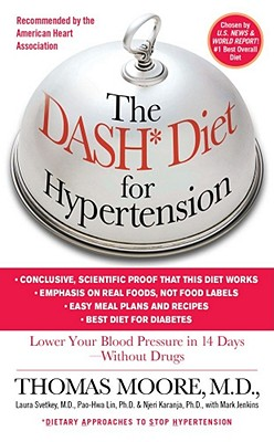 The Dash Diet for Hypertension - Moore, Thomas, and Jenkins, Mark, Professor, and Svetkey, Laura