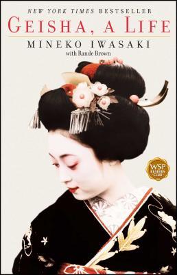 Geisha: A Life - Iwasaki, Mineko, and Brown, Rande