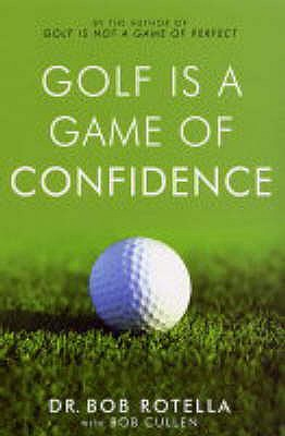 Golf is a Game of Confidence - Rotella, Bob