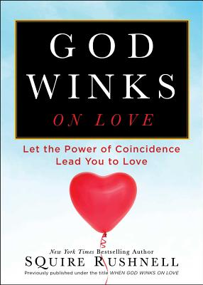 When God Winks on Love: Let the Power of Coincidence Lead You to Love - Rushnell, Squire D