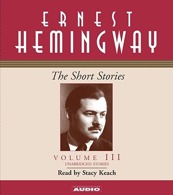 The Short Stories Volume III - Hemingway, Ernest, and Keach, Stacy (Read by)