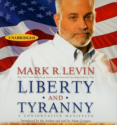 Liberty and Tyranny: A Conservative Manifesto - Levin, Mark R, and Grupper, Adam (Read by)