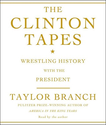 The Clinton Tapes: Wrestling History with the President - Branch, Taylor (Read by)