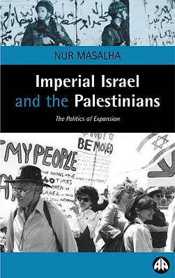 Imperial Israel and the Palestinians: The Politics of Expansion - Masalha, Nur