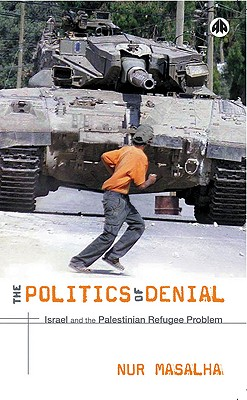The Politics of Denial: Israel and the Palestinian Refugee Problem - Masalha, Nur
