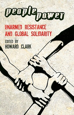 People Power: Unarmed Resistance and Global Solidarity - Clark, Howard (Editor)