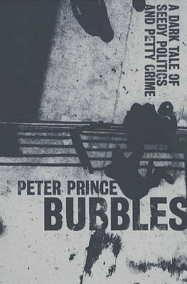 Bubbles: A Dark Tale of Seedy Politics and Petty Crime - Prince, Peter