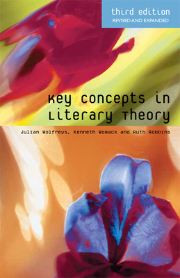 Key Concepts in Literary Theory - Wolfreys, Julian, Dr., and Robbins, Ruth, Professor, and Womack, Kenneth, Professor