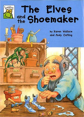 The Elves and the Shoemaker - Grimm, Jacob, and Grimm, Wilhelm, and Wallace, Karen
