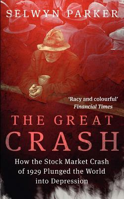 The Great Crash: How the Stock Market Crash of 1929 Plunged the World Into Depression - Parker, Selwyn