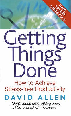 Getting Things Done: How to Achieve Stress-Free Productivity - Allen, David