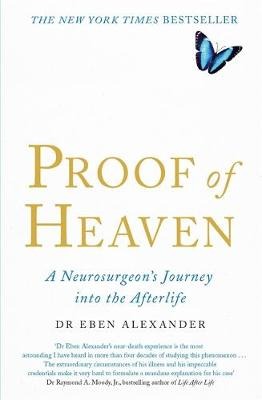 Proof of Heaven: A Neurosurgeon's Journey into the Afterlife - Alexander, Eben, Dr.
