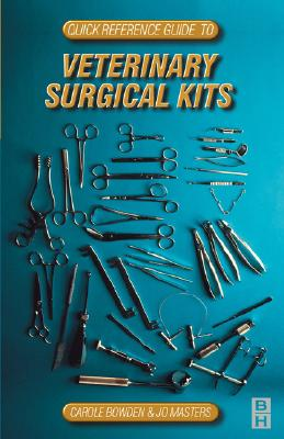 Quick Reference Guide to Veterinary Surgical Kits - Bowden, Carole, and Masters, Jo, and Martin, Carole