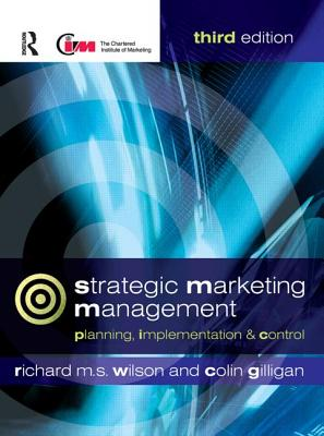 Strategic Marketing Management: Planning, Implementation and Control - Wilson, Richard M S, and Gilligan, Colin