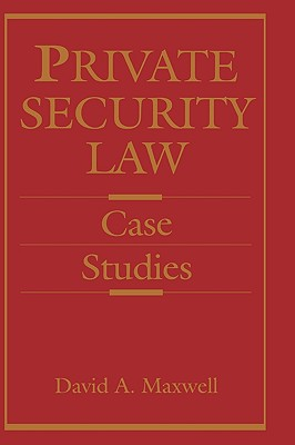 Private Security Law: Case Studies - Maxwell, David