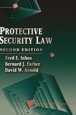 Protective Security Law - Inbau, Fred E, and Farber, Bernard J, and Arnold, David W