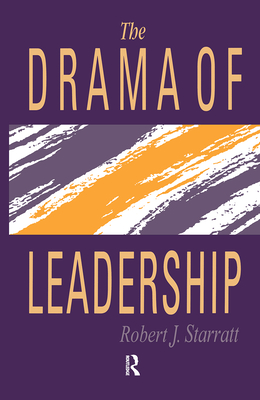 The Drama of Leadership - Starratt, Robert J, and Robert, J Starr