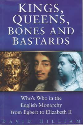 Kings, Queens, Bones and Bastards - Hilliam, David