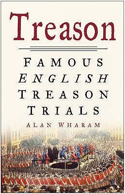 Treason: Famous English Treason Trials - Wharam, Alan