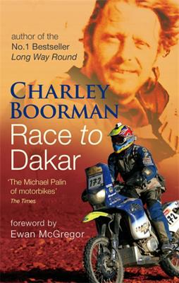 Race to Dakar - Boorman, Charley, and Uhlig, Robert, and McGregor, Ewan (Foreword by)