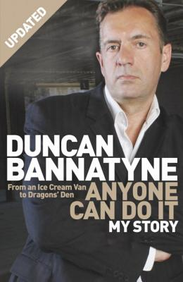 Anyone Can Do it: My Story - Bannatyne, Duncan