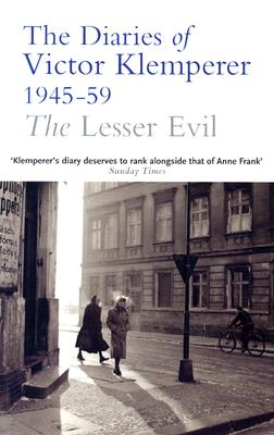 The Lesser Evil: The Diaries of Victor Klemperer 1945-1959 - Chalmers, Martin