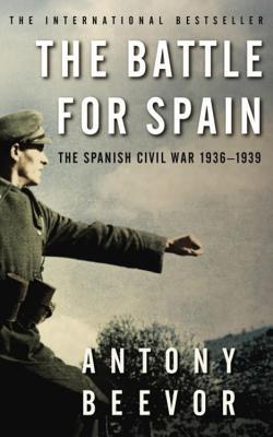 The Battle for Spain: The Spanish Civil War 1936-1939 - Beevor, Antony