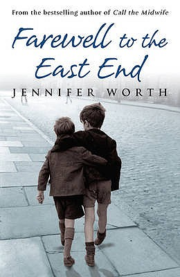 Farewell to the East End: The Last Days of the East End Midwives - Worth, Jennifer