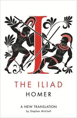 The Iliad: A New Translation - Homer, and Mitchell, Stephen (Translated by)
