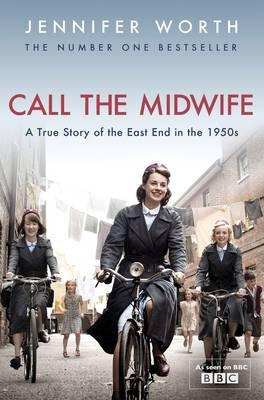Call The Midwife: A True Story of the East End in the 1950s - Worth, Jennifer