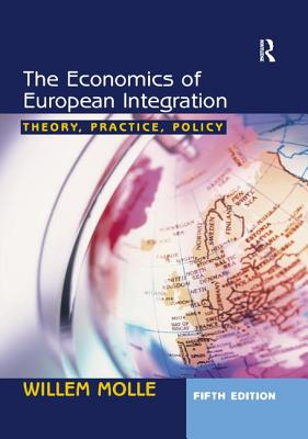 The Economics of European Integration: Theory, Practice, Policy. - Molle, Willem