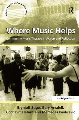 Where Music Helps: Community Music Therapy in Action and Reflection - Stige, Brynjulf