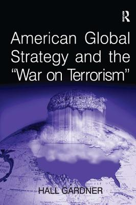 "American Global Strategy and the ""War on Terrorism"" - Gardner, Hall"