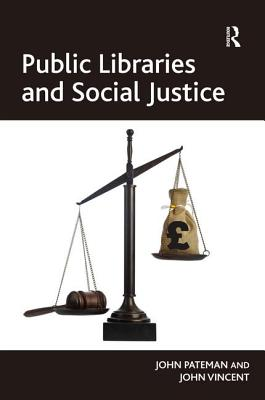 Public Libraries and Social Justice - Pateman, John, and Vincent, John