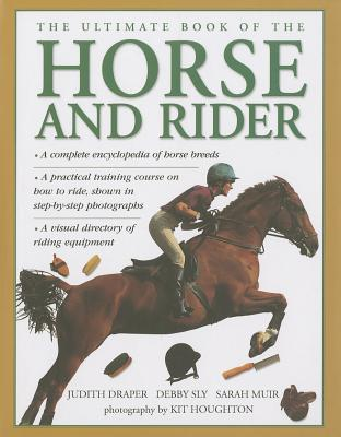The Ultimate Book of the Horse and Rider - Draper, Judith, and Sly, Debby, and Muir, Sarah